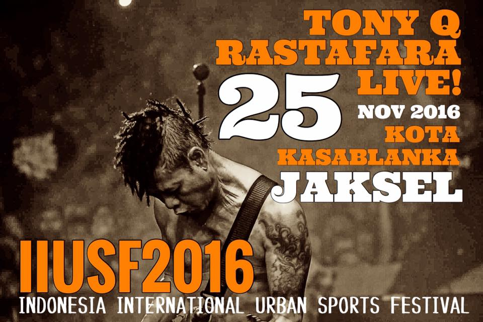 Tony Q Rastafara - IIUSF2016-Kota Kasablanka